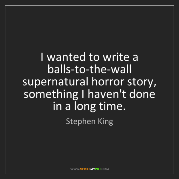 Stephen King: I wanted to write a balls-to-the-wall supernatural horror...
