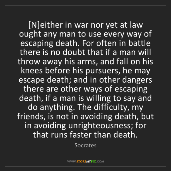 Socrates: [N]either in war nor yet at law ought any man to use...