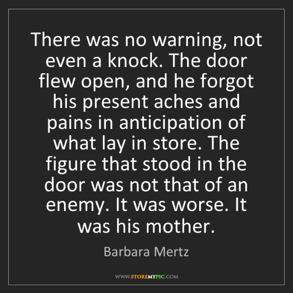 Barbara Mertz: There was no warning, not even a knock. The door flew...