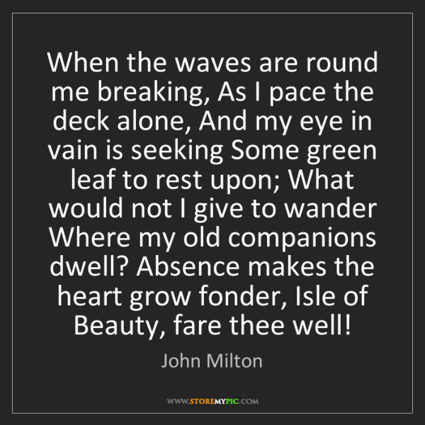 John Milton: When the waves are round me breaking, As I pace the deck...