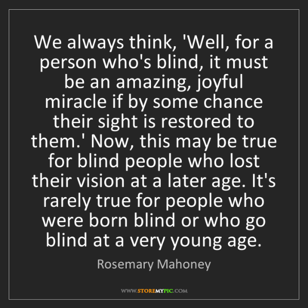 Rosemary Mahoney: We always think, 'Well, for a person who's blind, it...