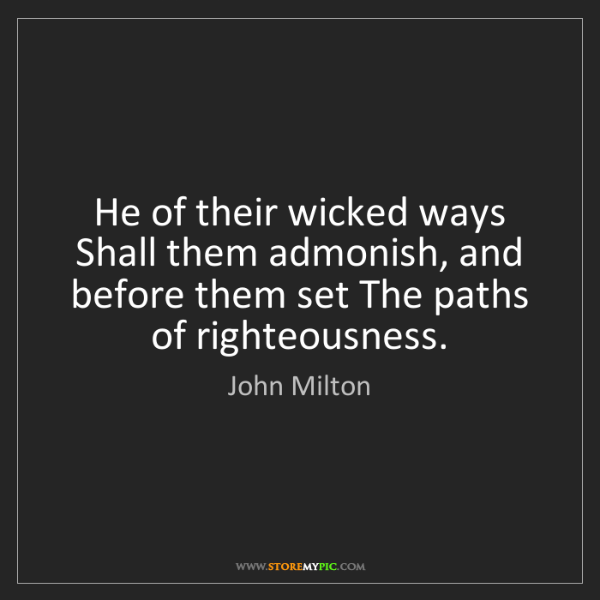 John Milton: He of their wicked ways Shall them admonish, and before...