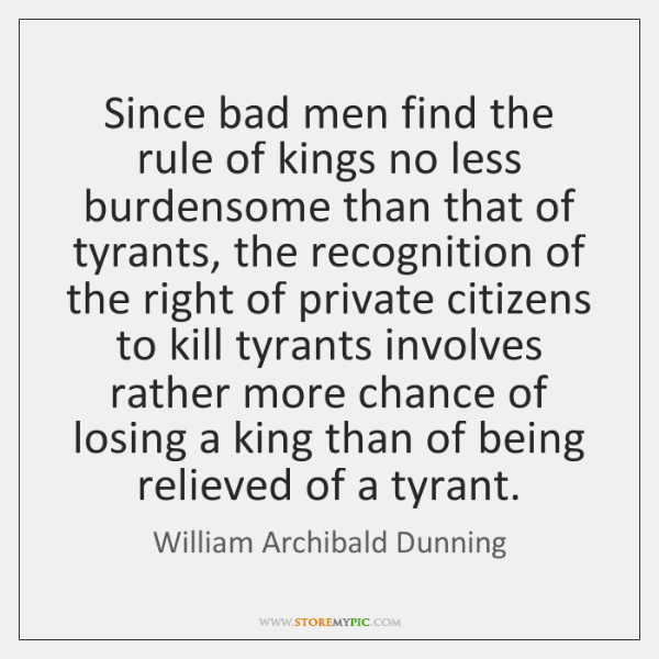 Since bad men find the rule of kings no less burdensome than ...