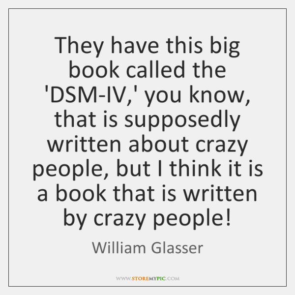 They have this big book called the 'DSM-IV,' you know, that ...