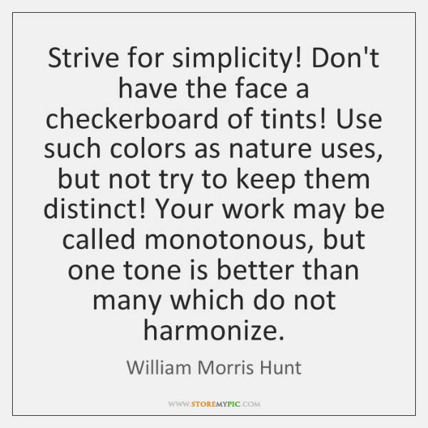 Strive for simplicity! Don't have the face a checkerboard of tints! Use ...