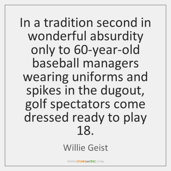 In a tradition second in wonderful absurdity only to 60-year-old baseball managers ...