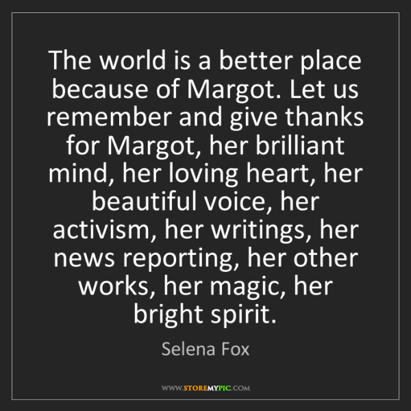 Selena Fox: The world is a better place because of Margot. Let us...