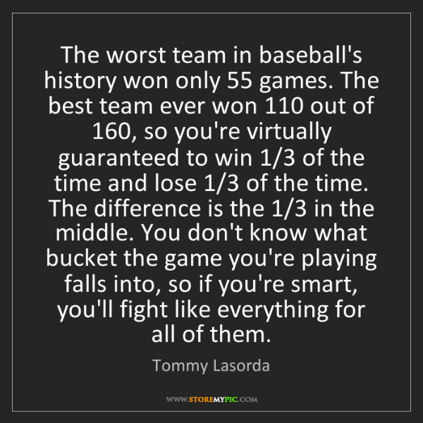 Tommy Lasorda: The worst team in baseball's history won only 55 games....