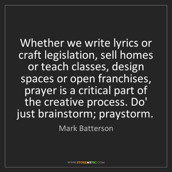 Mark Batterson: Whether we write lyrics or craft legislation, sell homes...