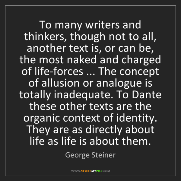 George Steiner: To many writers and thinkers, though not to all, another...