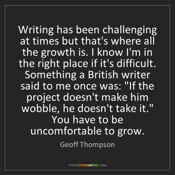 Geoff Thompson: Writing has been challenging at times but that's where...