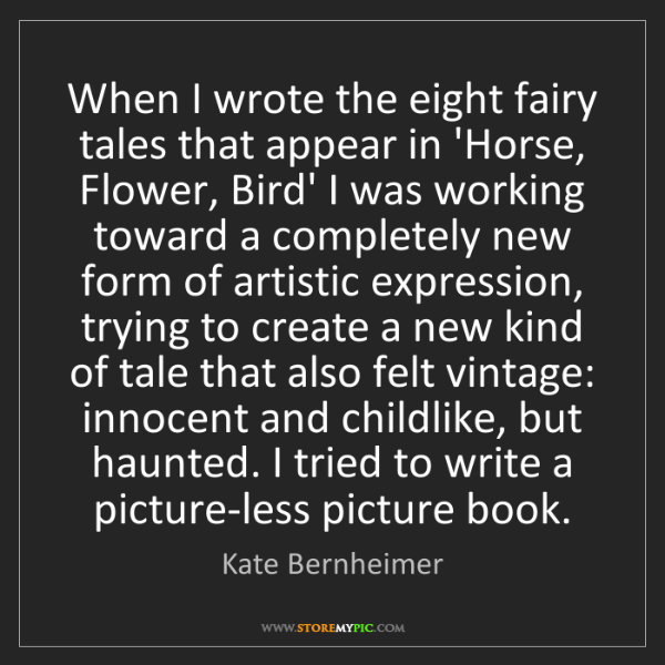 Kate Bernheimer: When I wrote the eight fairy tales that appear in 'Horse,...