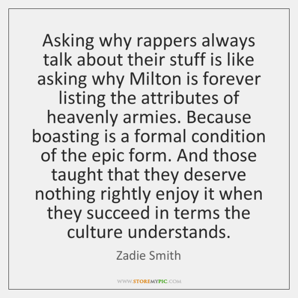 Asking why rappers always talk about their stuff is like asking why ...