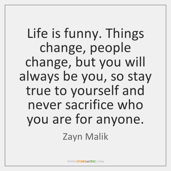 Life Is Funny Things Change People Change But You Will Always Be