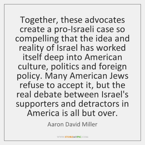 Together, these advocates create a pro-Israeli case so compelling that the idea ...