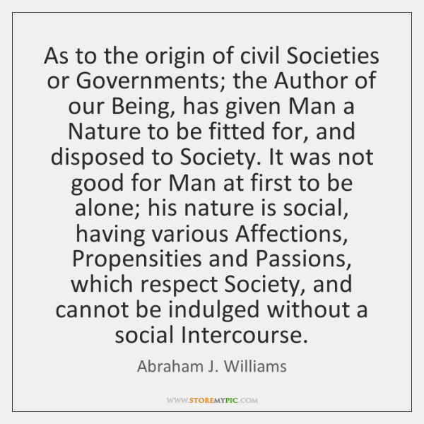 As to the origin of civil Societies or Governments; the Author of ...