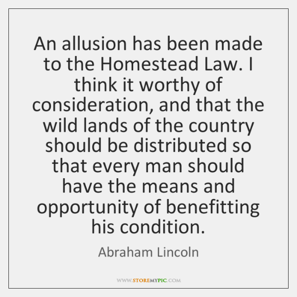 An allusion has been made to the Homestead Law. I think it ...
