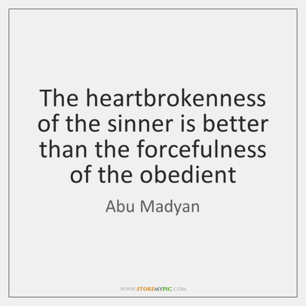 The heartbrokenness of the sinner is better than the forcefulness of the ...