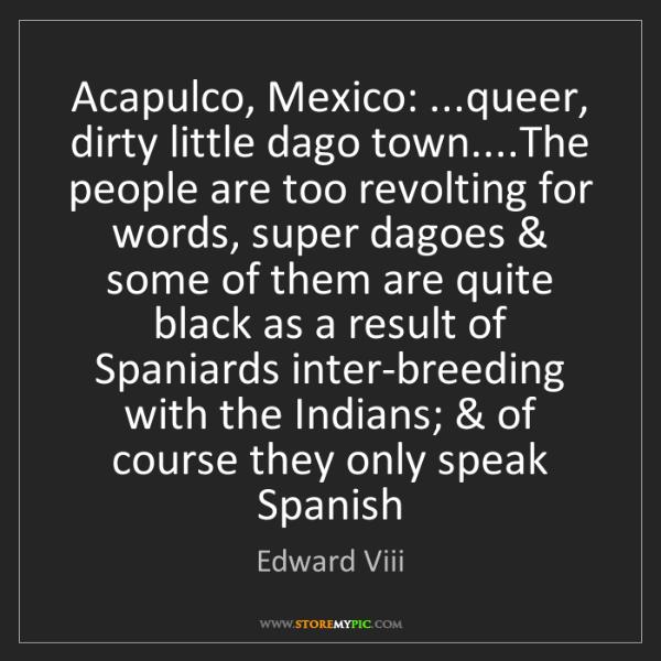 Edward Viii: Acapulco, Mexico: ...queer, dirty little dago town....The...
