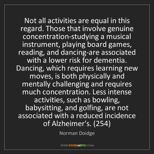 Norman Doidge: Not all activities are equal in this regard. Those that...