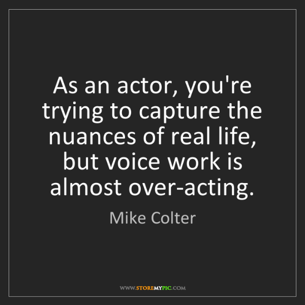 Mike Colter: As an actor, you're trying to capture the nuances of...