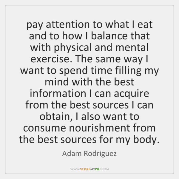 pay attention to what I eat and to how I balance that ...