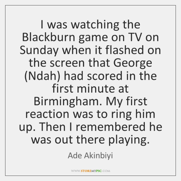 I was watching the Blackburn game on TV on Sunday when it ...