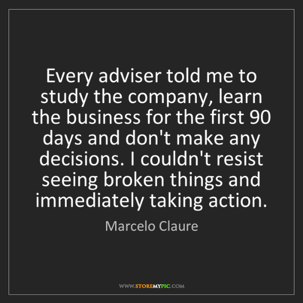 Marcelo Claure: Every adviser told me to study the company, learn the...