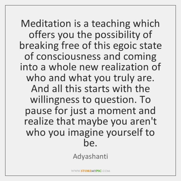 Meditation is a teaching which offers you the possibility of breaking free ...