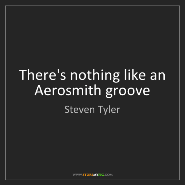 Steven Tyler: There's nothing like an Aerosmith groove