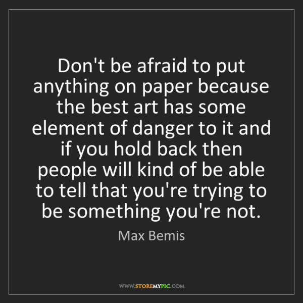 Max Bemis: Don't be afraid to put anything on paper because the...