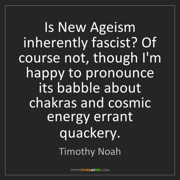 Timothy Noah: Is New Ageism inherently fascist? Of course not, though...