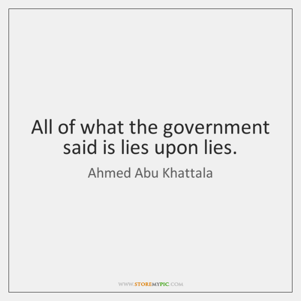 All of what the government said is lies upon lies.
