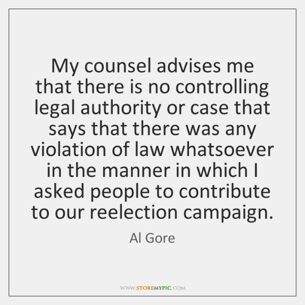 My counsel advises me that there is no controlling legal authority or ...