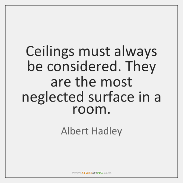 Ceilings must always be considered. They are the most neglected surface in ...