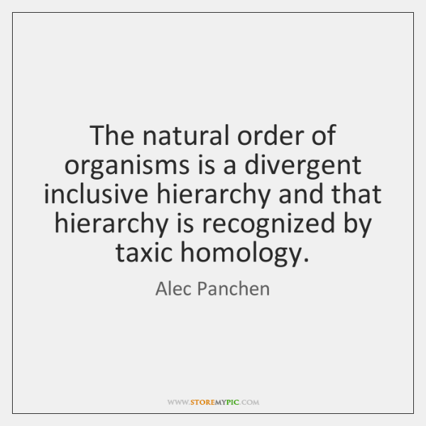The natural order of organisms is a divergent inclusive hierarchy and that ...