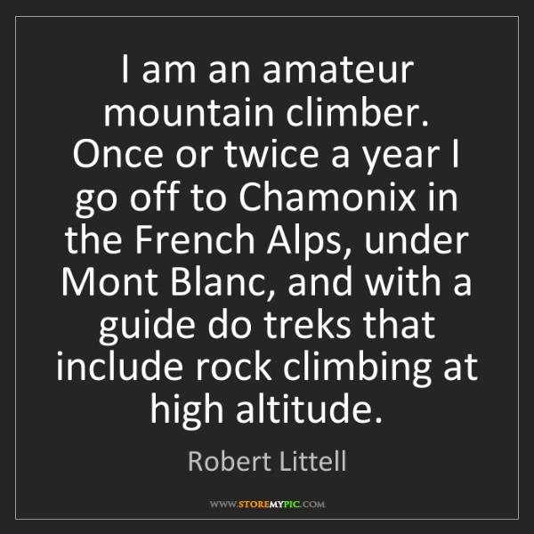 Robert Littell: I am an amateur mountain climber. Once or twice a year...