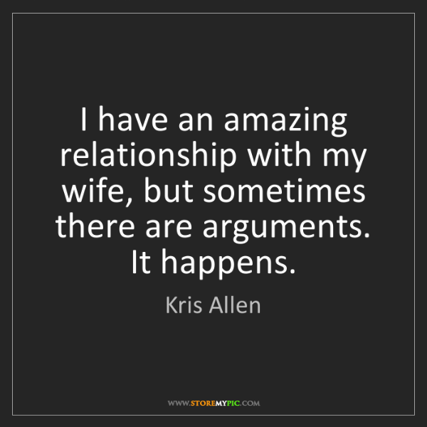 Kris Allen: I have an amazing relationship with my wife, but sometimes...