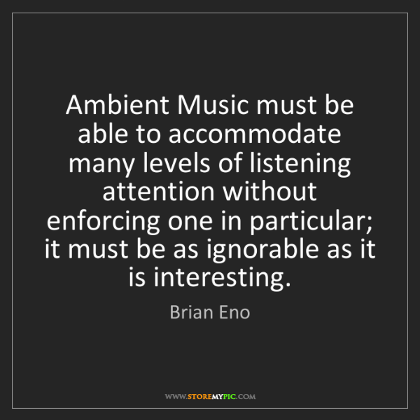 Brian Eno: Ambient Music must be able to accommodate many levels...