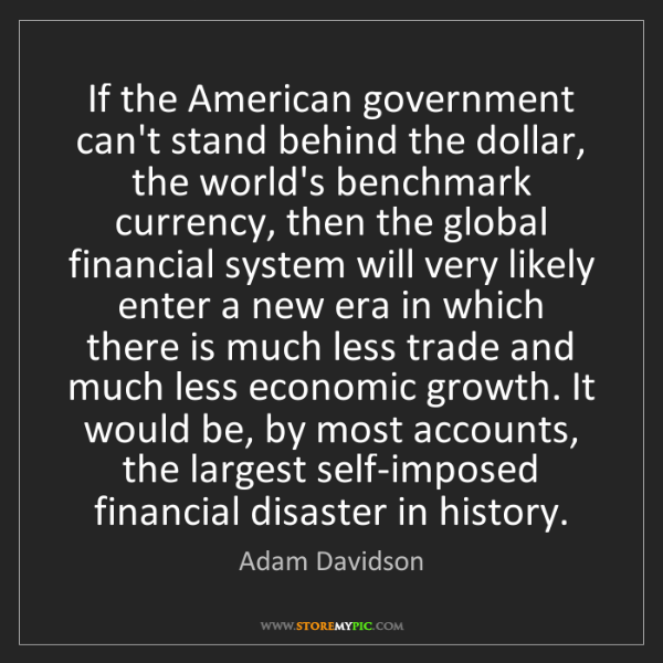 Adam Davidson: If the American government can't stand behind the dollar,...