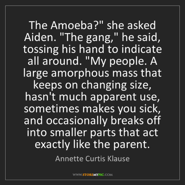 """Annette Curtis Klause: The Amoeba?"""" she asked Aiden. """"The gang,"""" he said, tossing..."""