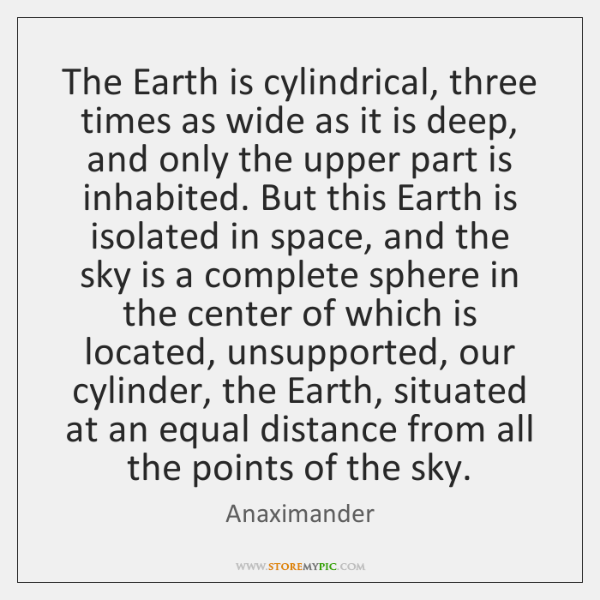 The Earth is cylindrical, three times as wide as it is deep, ...