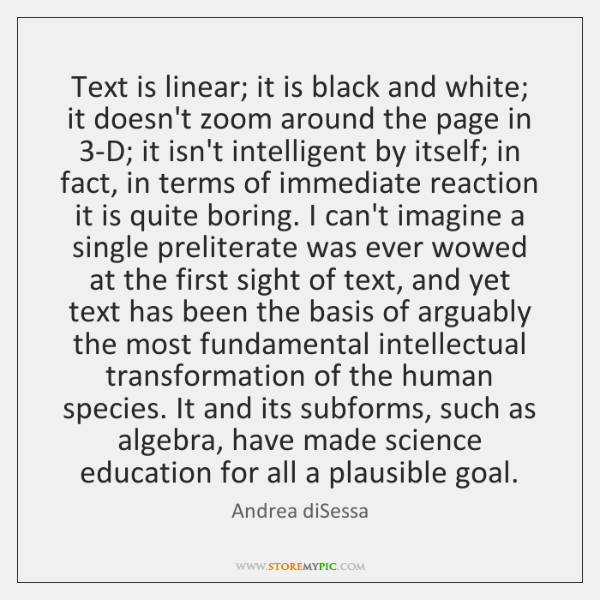 Text is linear; it is black and white; it doesn't zoom around ...