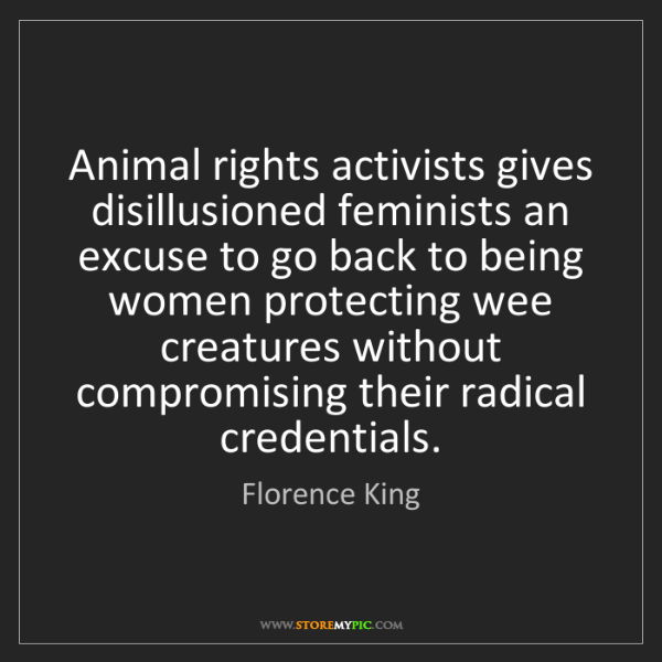 Florence King: Animal rights activists gives disillusioned feminists...