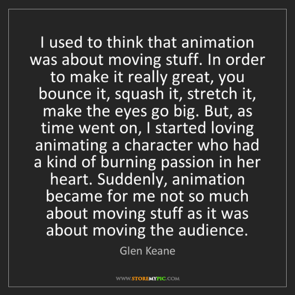 Glen Keane: I used to think that animation was about moving stuff....