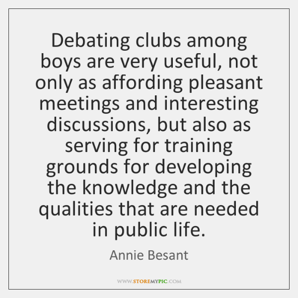 Debating clubs among boys are very useful, not only as affording pleasant ...