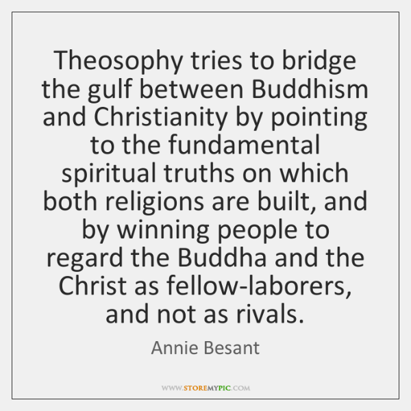 Theosophy tries to bridge the gulf between Buddhism and Christianity by pointing ...