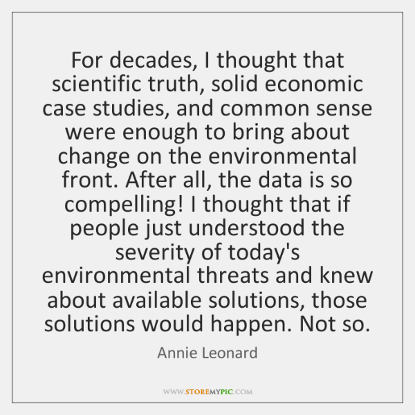 For decades, I thought that scientific truth, solid economic case studies, and ...