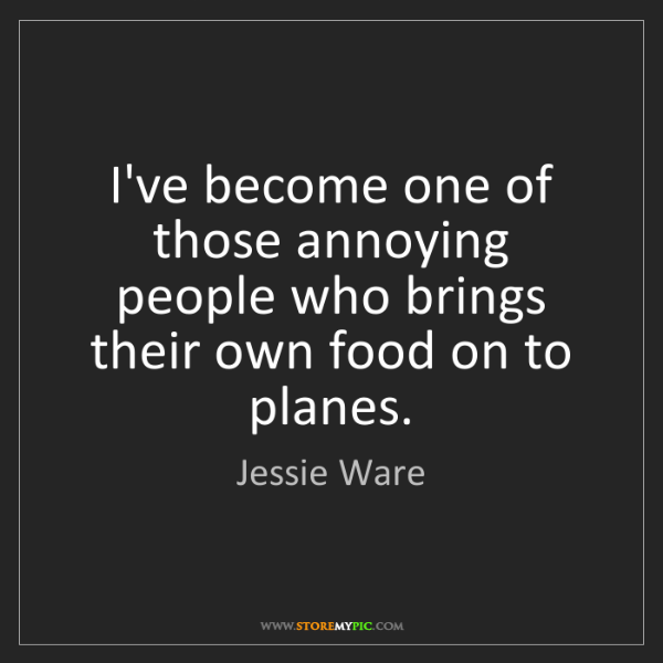 Jessie Ware: I've become one of those annoying people who brings their...