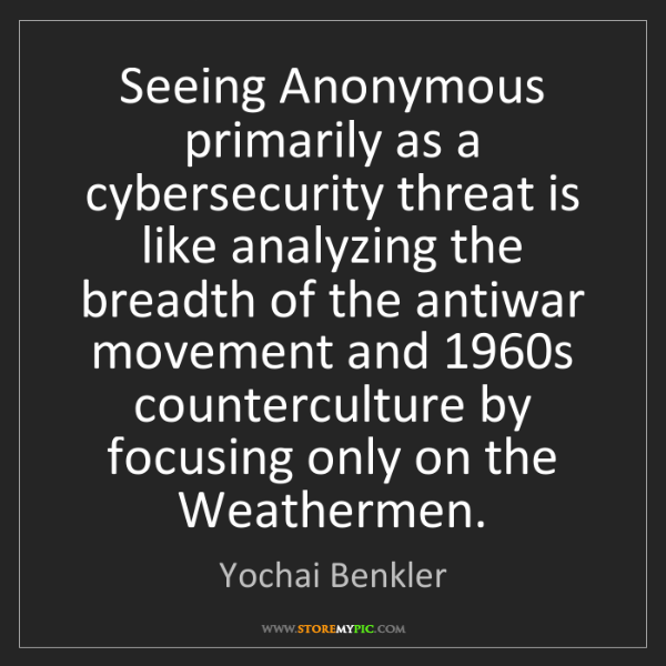 Yochai Benkler: Seeing Anonymous primarily as a cybersecurity threat...